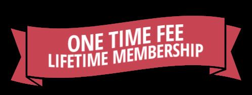 One Time Fee, Lifetime Membership